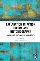 Explanation in action theory and historiography : causal and teleological approaches /