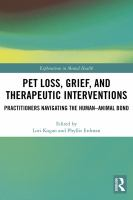 Pet loss, grief, and therapeutic interventions : practitioners navigating the human-animal bond /