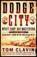 Dodge City : Wyatt Earp, Bat Masterson, and the wickedest town in the American West