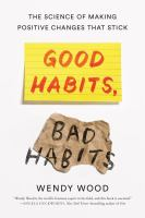 Good habits, bad habits : the science of making positive changes that stick