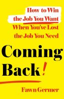 Coming back : how to win the job you want when you've lost the job you need