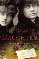 The quack's daughter : a true story about the private life of a Victorian college girl