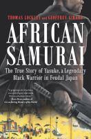 African samurai : the true story of Yasuke, a legendary black warrior in feudal Japan /