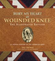 Bury my heart at Wounded Knee : an Indian history of the American West : the illustrated edition