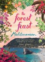 Forest feast Mediterranean : simple vegetarian recipes inspired by my travels /