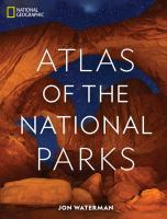 National Geographic atlas of the National Parks /