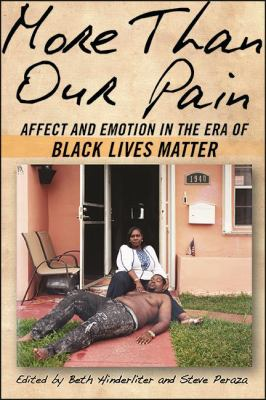 Book cover for More than our pain [electronic resource] : affect and emotion in the era of Black Lives Matter / edited by Beth Hinderliter and Steve Peraza