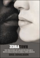 Zebratown : the true story of a Black ex-con and a white single mother in small-town America /