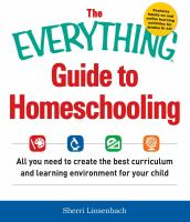 The everything guide to homeschooling : all you need to create the best curriculum and learning environment for your child