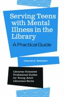 Serving teens with mental illness in the library : a practical guide /
