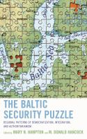 Baltic security puzzle : regional patterns of democratization, integration, and authoritarianism /