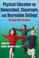 Physical education for homeschool, classroom, and recreation settings : 102 games with variations