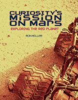 Curiosity's mission on Mars : exploring the red planet /
