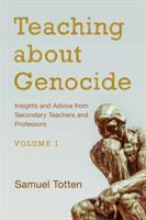 Teaching about genocide. Volume 1 : insights and advice from secondary teachers and professors