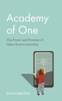 Book cover for Academy of one [electronic resource] : the power and promise of open-source learning / David Preston