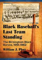 Black baseball's last team standing : the Birmingham Black Barons, 1919-1962 /
