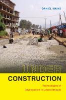 Under construction : technologies of development in urban Ethiopia /
