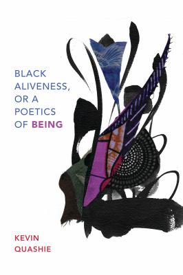 Book cover for Black aliveness, or a poetics of being [electronic resource] / Kevin Quashie