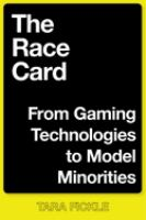 Race card : from gaming technologies to model minorities /