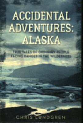 Book cover for Accidental adventures [electronic resource] : Alaska / Chris Lundgren