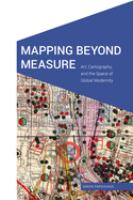 Mapping beyond measure : art, cartography, and the space of global modernity /