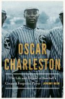 Oscar Charleston : the life and legend of baseball's greatest forgotten player /