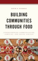 Building communities through food : strengthening communication, families, and social capital /
