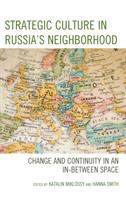 Strategic culture in Russia's neighborhood : change and continuity in an in-between space /
