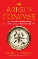Artist's compass : the complete guide to building a life and a living in the performing arts /