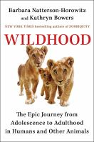 Wildhood : the epic journey from adolescence to adulthood in humans and other animals /