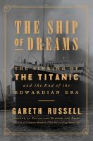 The Ship of Dreams: The Sinking of the Titanic and the End of the Edwardian Era