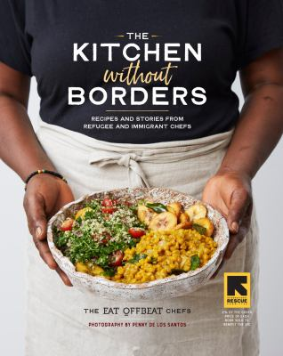 Book cover for The kitchen without borders [electronic resource] : recipes and stories from refugee and immigrant chefs / the Eat Offbeat chefs ; photography by Penny De Los Santos ; written and recipes tested by Siobhan Wallace