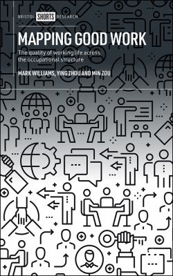 Book cover for Mapping Good Work [electronic resource] : The Quality of Working Life Across the Occupational Structure / Mark Williams