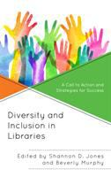 Diversity and inclusion in libraries : a call to action and strategies for success /