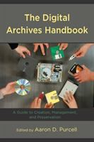 Digital archives handbook : a guide to creation, management, and preservation /