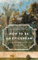 How to be an epicurean : the ancient art of living well /