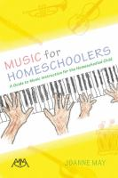 MUSIC FOR HOMESCHOOLERS : A GUIDE TO MUSIC INSTRUCTION FOR THE HOMESCHOOLED CHILD