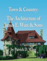 Town & country : the architecture of James E. Ware, & Sons /