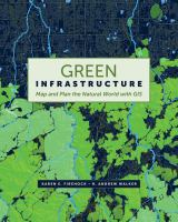 Green infrastructure : map and plan the natural world with GIS /