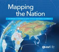Mapping the nation : GIS making a difference now - locally, nationally, globally ; Mapping the nation : GIS inspiring what's next - accelerating digit