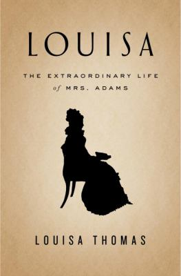 Cover Image for Louisa: The Extraordinary Life of Mrs. Adams by Louisa Thomas