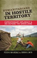 Humanitarians in hostile territory : expeditionary diplomacy and aid outside the green zone /