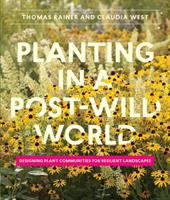 Planting in a post-wild world : designing plant communities for resilient landscapes /