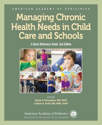 Book cover for Managing chronic health needs in child care and schools [electronic resource] : a quick reference guide / editors, Elaine A. Donoghue, MD, FAAP, Colleen A. Kraft, MD, MBA, FAAP