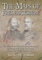 Maps of Fredericksburg : an atlas of the Fredericksburg Campaign, including all cavalry operations, September 18, 1862-January 22, 1863 /