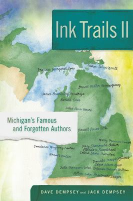 Book cover for Ink trails II [electronic resource] : Michigan's famous and forgotten authors / Dave Dempsey and Jack Dempsey