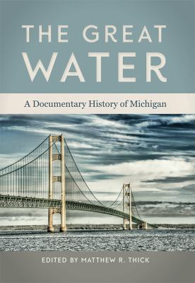 Book cover for The great water [electronic resource] : a documentary history of Michigan / edited by Matthew R. Thick