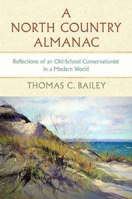 Book cover for A North Country almanac [electronic resource] : reflections of an old-school conservationist in a modern world / Thomas C. Bailey