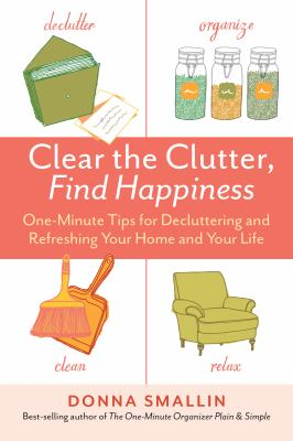 Cover Image for Clear the Clutter, Find Happiness by Donna Smallin