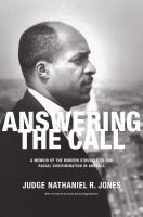 Answering the call : an autobiography of the modern struggle to end racial discrimination in America /